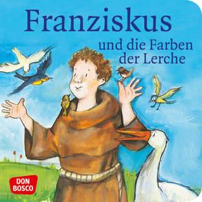 Franziskus und die Farben der Lerche von Herrmann,  Bettina, Lefin,  Petra, Wittmann,  Sybille