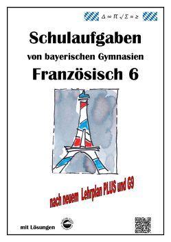 Französisch 6 (nach À plus! 1) Schulaufgaben von bayerischen Gymnasien mit Lösungen nach LehrplanPLUS / G9 von Arndt,  Monika, Schmid,  Heinrich
