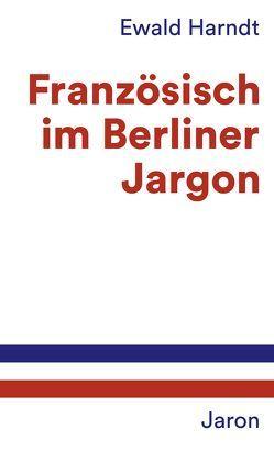 Französisch im Berliner Jargon von Harndt,  Ewald