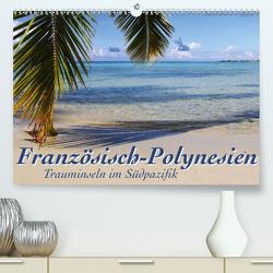 Französisch-Polynesien Trauminseln im Südpazifik (Premium, hochwertiger DIN A2 Wandkalender 2021, Kunstdruck in Hochglanz) von Thiem-Eberitsch,  Jana