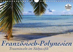 Französisch-Polynesien – Trauminseln im Südpazifik (Wandkalender 2018 DIN A4 quer) von Thiem-Eberitsch,  Jana