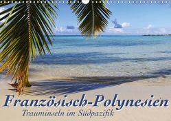Französisch-Polynesien Trauminseln im Südpazifik (Wandkalender 2021 DIN A3 quer) von Thiem-Eberitsch,  Jana