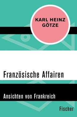 Französische Affairen von Götze,  Karl-Heinz
