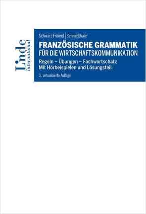 Französische Grammatik für die Wirtschaftskommunikation von Schmidthaler,  Dorothea, Schwarz-Frömel,  Gabriele