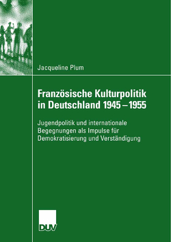 Französische Kulturpolitik in Deutschland 1945-1955 von Plum,  Jacqueline