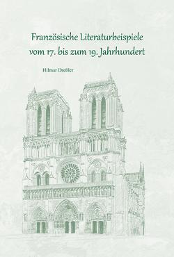 Französische Literaturbeispiele vom 17. bis zum 19. Jahrhundert von Dreßler,  Hilmar