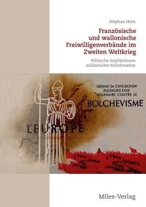 Französische und wallonische Freiwilligenverbände im Zweiten Weltkrieg von Horn,  Stephan