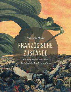 Französische Zustände. Vollständige Ausgabe mit dem Bericht über den Ausbruch der Cholera in Paris von Heine,  Heinrich