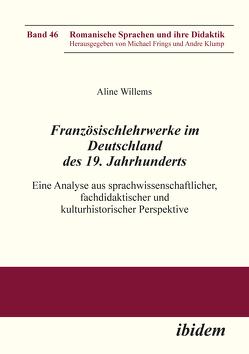 Französischlehrwerke im Deutschland des 19. Jahrhunderts von Frings,  Michael, Klump,  Andre, Willems,  Aline
