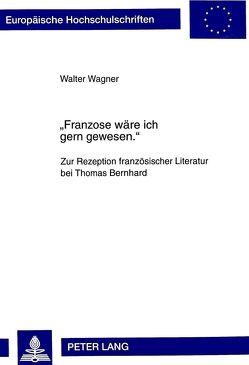 «Franzose wäre ich gern gewesen.» von Wagner,  Walter