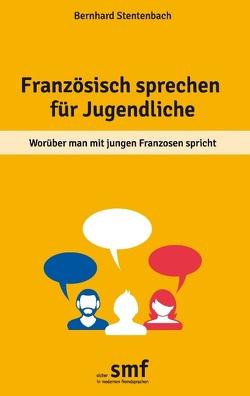 Französisch sprechen für Jugendliche von Stentenbach,  Bernhard