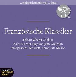 Französische Klassiker von Balzac,  Honoré de, Gabor,  Karlheinz, König,  Klaus-Dieter, Maupassant,  Guy de, Schepmann,  Ernst-August, Stavenhagen,  Fritz, Zola,  Émile