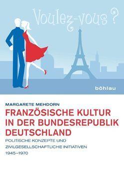 Französische Kultur in der Bundesrepublik Deutschland von Mehdorn,  Margarete
