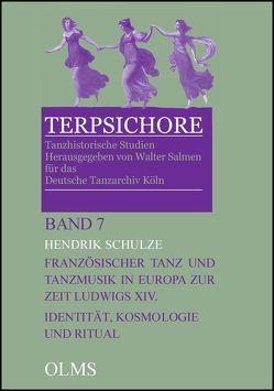 Französischer Tanz und Tanzmusik in Europa zur Zeit Ludwigs XIV.: Identität, Kosmologie und Ritual von Schulze,  Hendrik