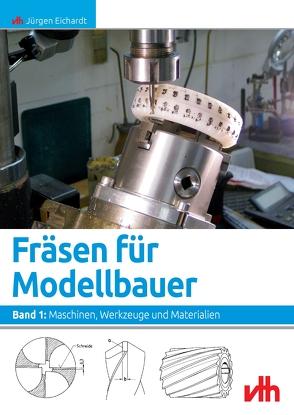 Fräsen für Modellbauer von Eichardt,  Jürgen