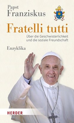 Fratelli tutti von Franziskus (Papst),  Papst