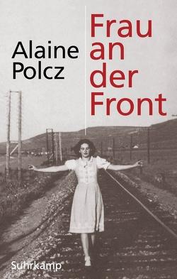 Frau an der Front von Kornitzer,  Laszlo, Polcz,  Alaine