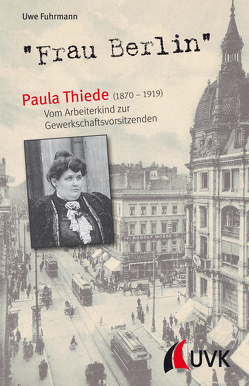 """""""Frau Berlin"""" – Paula Thiede (1870-1919) von Fuhrmann,  Uwe"""