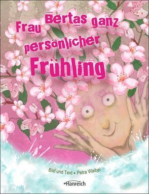 Frau Bertas ganz persönlicher Frühling von Waibel,  Petra