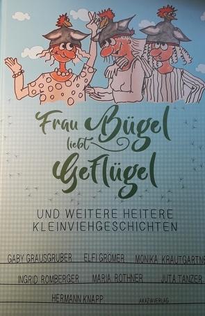 Frau Bügel liebt Geflügel von Grausgruber,  Gaby, Grömer,  Elfi, Knapp,  Hermann, Krautgartner,  Monika, Romberger,  Ingrid, Rothner,  Maria, Tanzer,  Juta