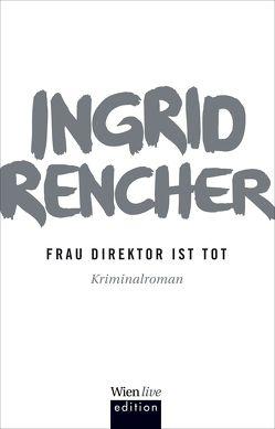 Frau Direktor ist tot von Rencher,  Ingrid
