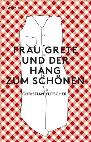 Frau Grete und der Hang zum Schönen von Futscher,  Christian