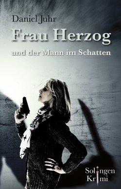 Frau Herzog und der Mann im Schatten von Juhr,  Daniel