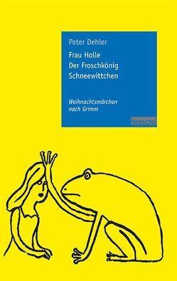 Frau Holle / Der Froschkönig / Schneewittchen von Dehler,  Peter