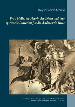 Frau Holle, die Herrin der Disen und ihre spirituelle Initiation für die Anderswelt-Reise von Schmid,  Holger Karsten