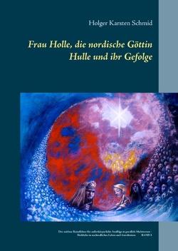 Frau Holle, die nordische Göttin Hulle und ihr Gefolge von Schmid,  Holger Karsten