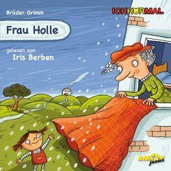 Frau Holle gelesen von Iris Berben – ICHHöRMAL von Berben,  Iris, Brüder Grimm, , Kulot,  Daniela, Petzold,  Bert Alexander