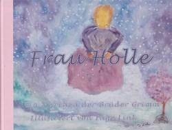 Frau Holle von Grimm,  Jacob und Wilhelm, Link,  Inge