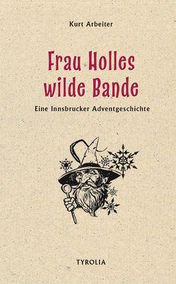 Frau Holles wilde Bande von Arbeiter,  Kurt, Ertl,  Bernd