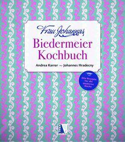 Frau Johannas Biedermeier-Kochbuch von Hradecny,  Johannes, Karrer,  Andrea