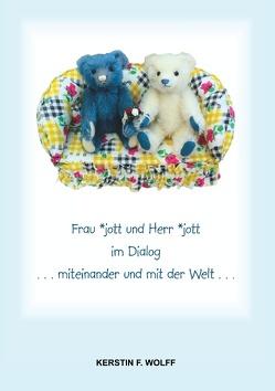 Frau *jott und Herr *jott im Dialog von Wolff,  Kerstin F.