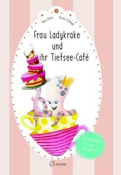 Frau Ladykrake und ihr Tiefsee-Café von Schmidt,  Vivien, Stern,  Riva