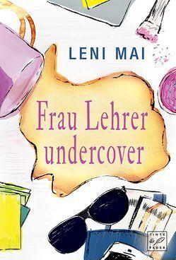 Frau Lehrer undercover von Mai,  Leni