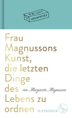 Frau Magnussons Kunst, die letzten Dinge des Lebens zu ordnen von Magnusson,  Margareta, Seuß,  Rita