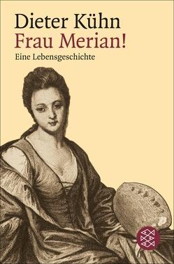 Frau Merian! von Kühn,  Dieter
