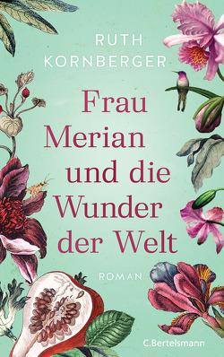 Frau Merian und die Wunder der Welt von Kornberger,  Ruth