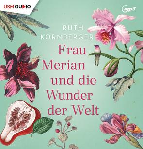 Frau Merian und die Wunder der Welt von Berlinghof,  Ursula, Kornberger,  Ruth