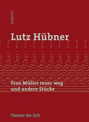Frau Müller muss weg und andere Stücke von Hübner,  Lutz