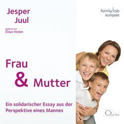 Frau & Mutter sein von Juul,  Jesper, Vester,  Claus