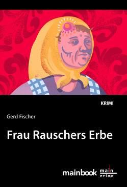 Frau Rauschers Erbe von Fischer,  Gerd