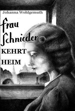 Frau Schnieder kehrt heim von Wohlgemuth,  Johanna