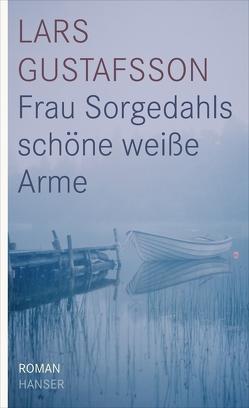 Frau Sorgedahls schöne weiße Arme von Gustafsson,  Lars, Reichel,  Verena