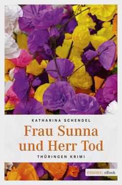 Frau Sunna und Herr Tod von Schendel,  Katharina