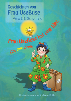 Frau UseBuse hat eine Idee von Kolb,  Stefanie, Schönfeld,  Vera E.B.