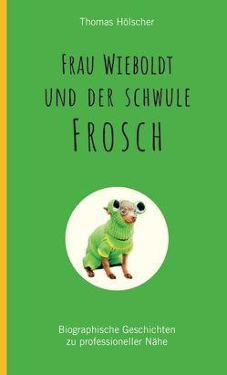 Frau Wieboldt und der schwule Frosch von Hölscher,  Thomas