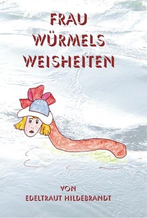 Frau Würmels Weisheiten von Hildebrandt,  Edeltraut